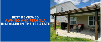 Best Reviewed Awning and Pergola Installer in the Tri-State